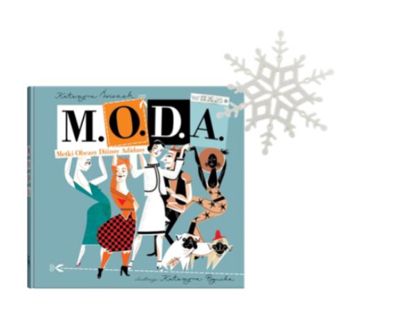 Książka M.O.D.A autor Katarzyna Świeżak, ilustracje Katarzyna Bogucka, cena ok. 40 PLN