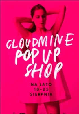 CLOUDMINE POP UP SHOP – ZAKUPY W LETNIM KLIMACIE