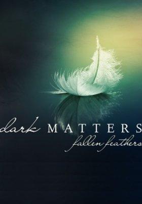 MODNE DZWIĘKI: DARK MATTERS, FALLEN FEATHERS
