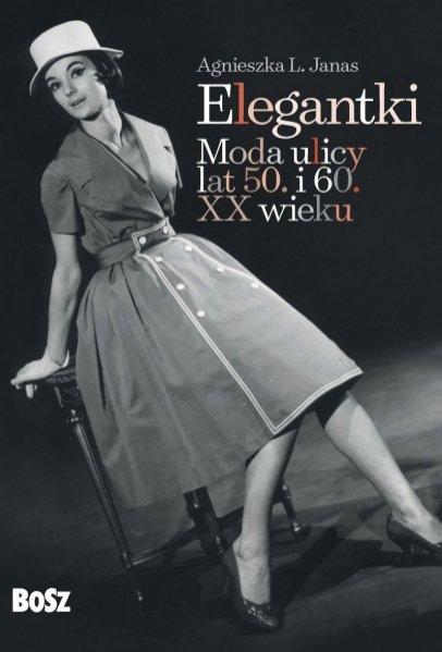 """""""Elegantki. Moda ulicy lat 50. i 60. XX wieku"""" - wydawnictwo Bosz 49,90PLN"""