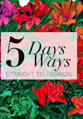 5 DAYS 5 WAYS. STRAIGHT TO FASHION – CYKL WARSZTATÓW POŚWIĘCONYCH MODZIE I KULTURZE