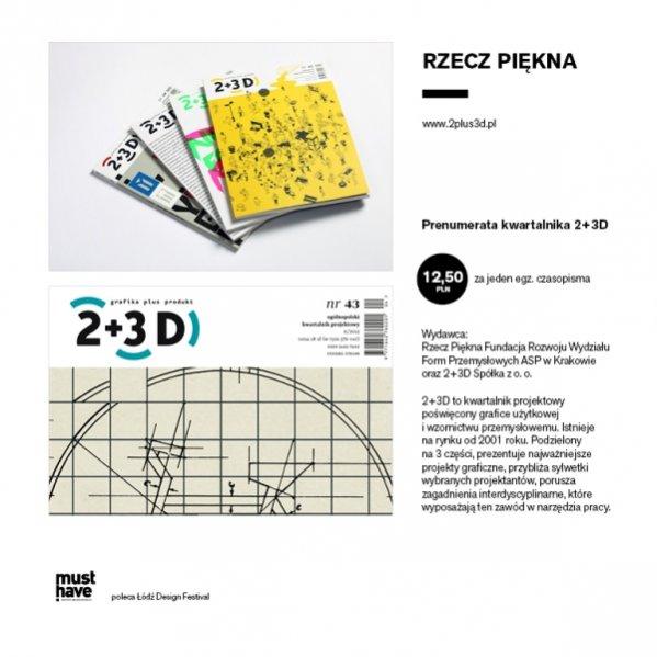28.Kwartalnik 2+3D / projekty okładek: różni projektanci / producent (wydawca): Rzecz Piękna Fundacja Rozwoju Wydziału Form Przemysłowych ASP w Krakowie oraz 2+3D Spółka z o.o.